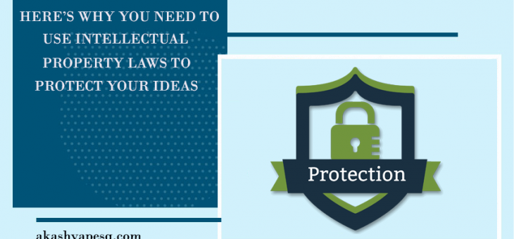 Here's Why You Need to Use Intellectual Property Laws to Protect Your Ideas