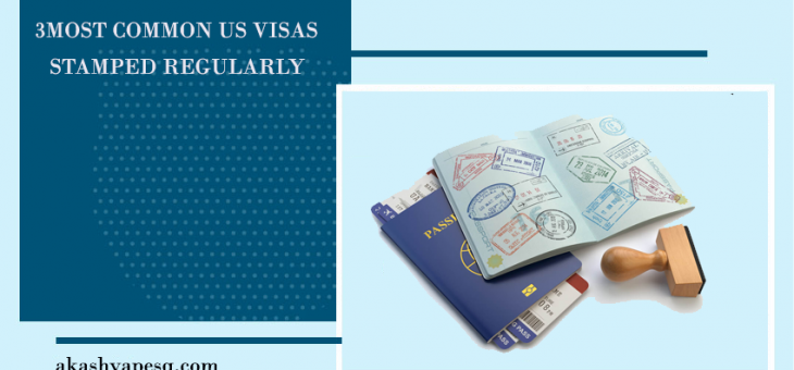 3 Most Common US Visas Stamped Regularly